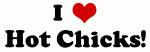 I Love Hot Chicks!