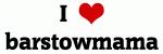I Love barstowmama
