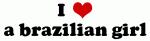 I Love a brazilian girl