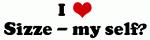 I Love Sizze - my self?