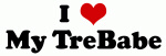 I Love My TreBabe