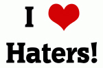 I Love Haters!