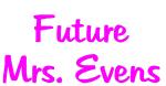 Future Mrs. Evens