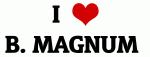 I Love B. MAGNUM