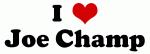 I Love Joe Champ