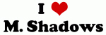 I Love M. Shadows