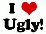 I Love Ugly!