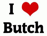 I Love Butch
