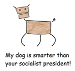 My dog is smarter than your socialist  president
