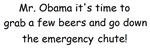A few beers and a emergency chute