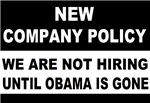 New Company Policy we are not hiring until obama i