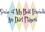 Some of My Best Friends Are Dart Players