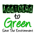 Addicted To Green Environment T-Shirts & Gifts