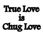 Chug - True Love is Chug Love
