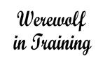 Werewolf in training