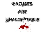 Excuses are Unacceptable