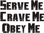 Serve me Crave Me Obey Me