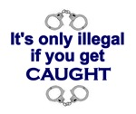 Only Illegal if Caught