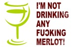 I'm Not Drinking any Fucking Merlot!