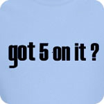 Got 5 on It T-Shirt