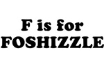 F is FOSHIZZLE