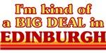 I am kind of a BIG DEAL in Edinburgh