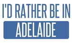 I'd rather be in Adelaide