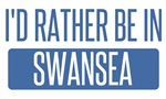 I'd rather be in Swansea