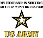 My Husband is serving so yours won't be drafted!