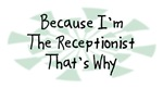 Because I'm The Receptionist
