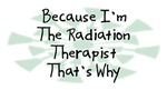 Because I'm The Radiation Therapist