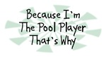 Because I'm The Pool Player