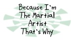 Because I'm The Martial Artist