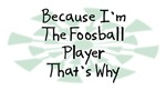 Because I'm The Foosball Player