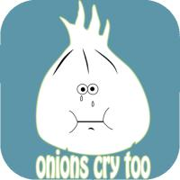 Onions cry too