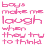 Boys Make Me Laugh When They Try to Think