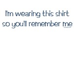 The Humorous Remember Me t-shirt and apparel