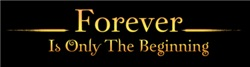Forever Is Only the Beginning!