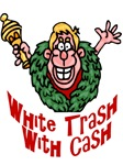 White Trash With CAsh Too