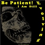 Be patient, I Am Still Evolving!