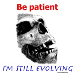 Be patient, I'm Still Evolving!