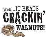 It Beats Crackin' Walnuts!