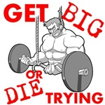 Get Big or Die Trying