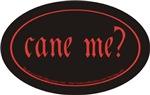 Cane me?