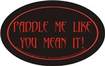 Paddle Me Like You Mean It!