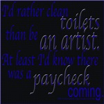 I'd rather clean toilets than be an artist.