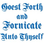 Goest Forth and Fornicate Unto Thyself