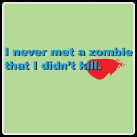 Never Met A Zombie I Didn't Kill