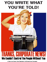 'You Write What You're Told! Thanks Corporate News! We couldn't control the people without you'