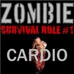 Zombie Rule #1 - Cardio